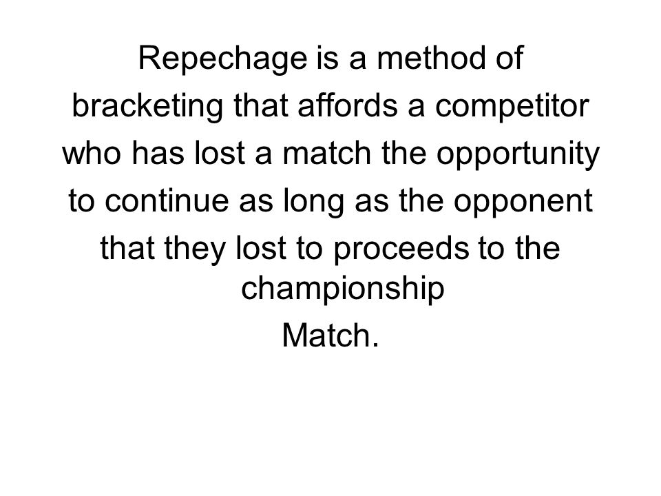 Repechage is a method of bracketing that affords a competitor