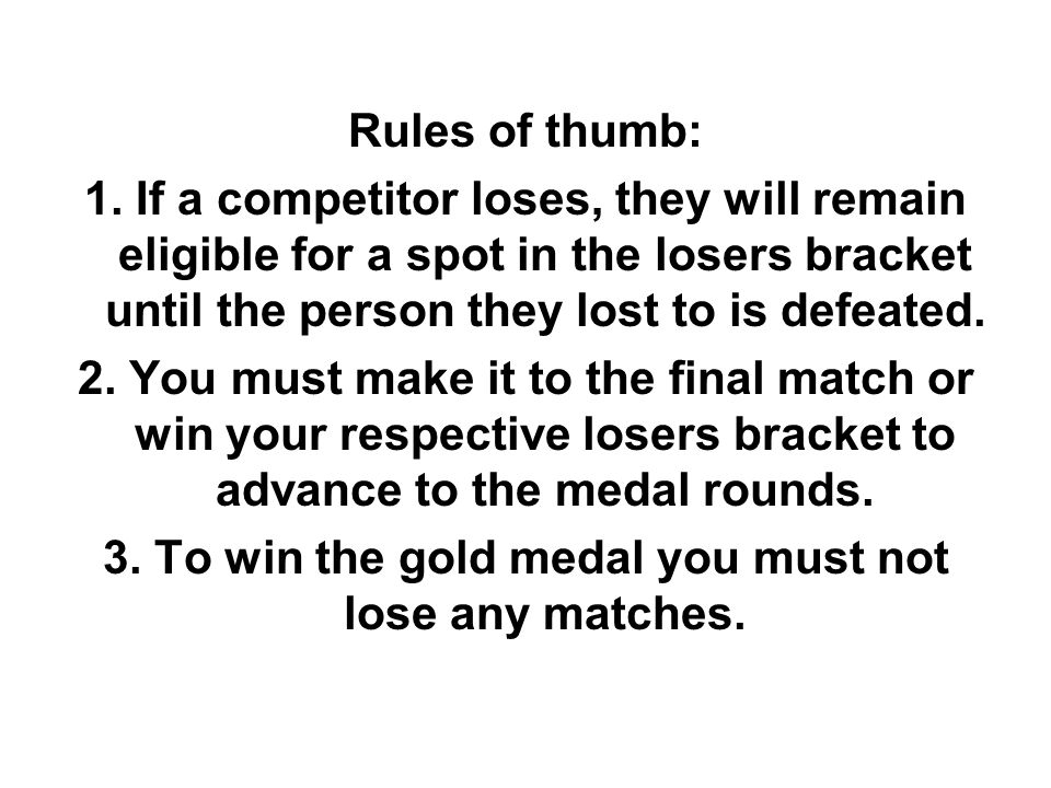 3. To win the gold medal you must not lose any matches.