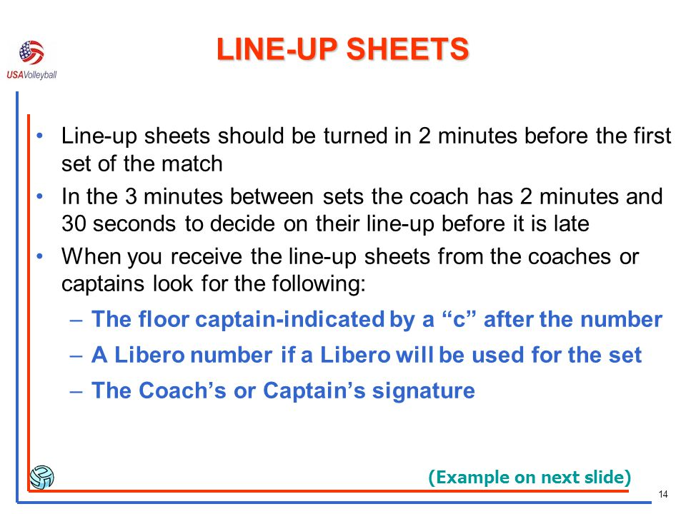 LINE-UP SHEETS Line-up sheets should be turned in 2 minutes before the first set of the match.