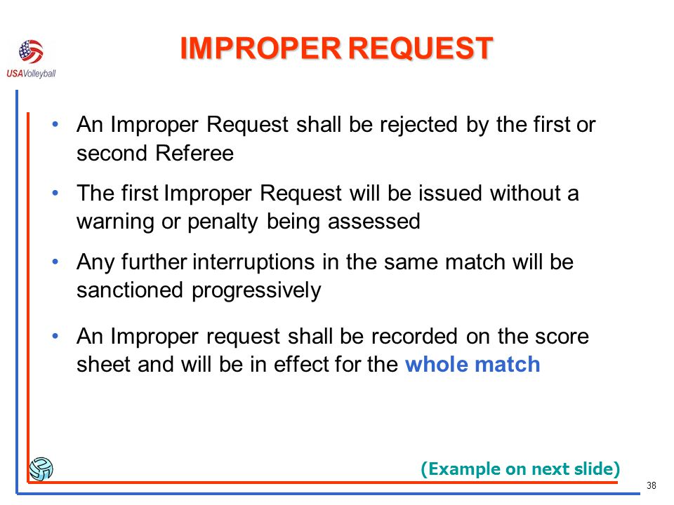IMPROPER REQUEST An Improper Request shall be rejected by the first or second Referee.