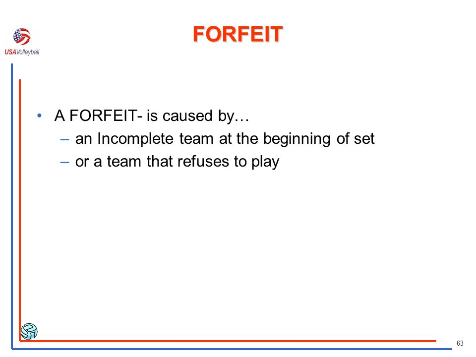 FORFEIT A FORFEIT- is caused by…