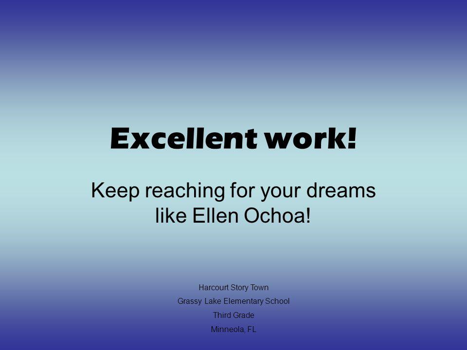 Keep reaching for your dreams like Ellen Ochoa!