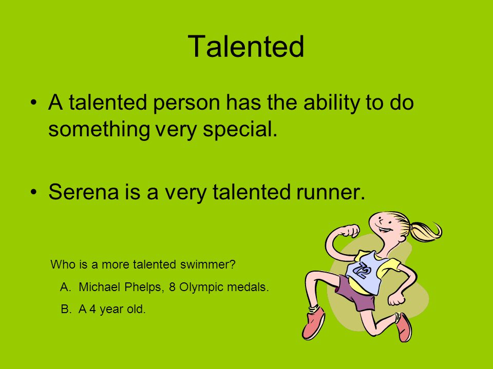 Talented A talented person has the ability to do something very special. Serena is a very talented runner.