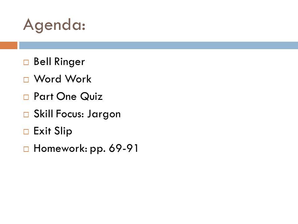 Agenda: Bell Ringer Word Work Part One Quiz Skill Focus: Jargon
