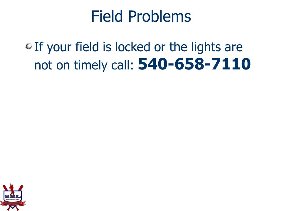 Field Problems If your field is locked or the lights are not on timely call: 540-658-7110