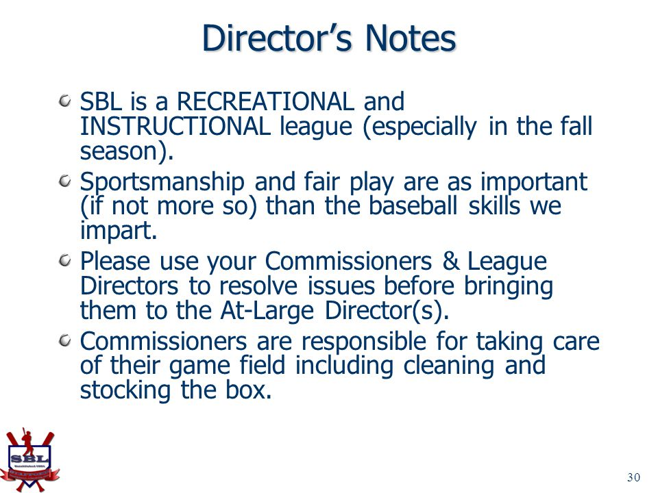 Director's Notes SBL is a RECREATIONAL and INSTRUCTIONAL league (especially in the fall season).