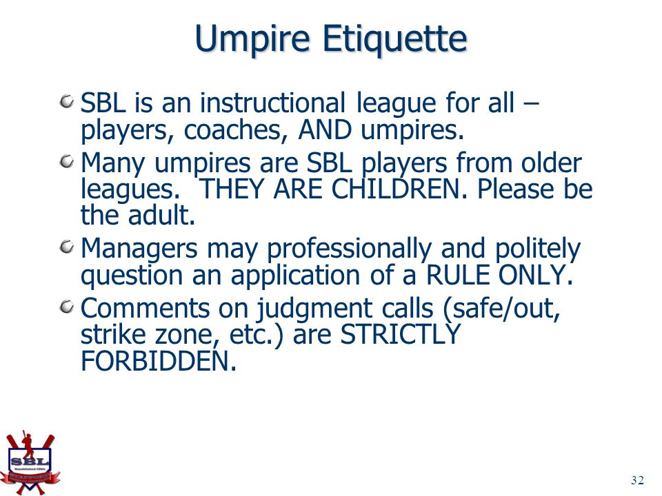 Umpire Etiquette SBL is an instructional league for all – players, coaches, AND umpires.