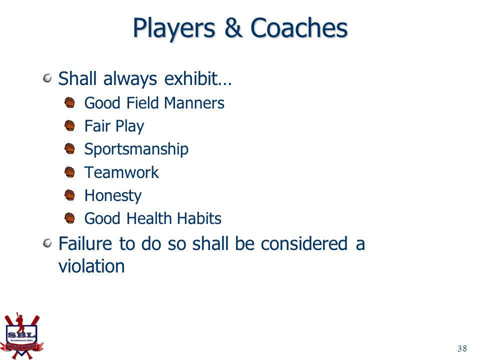 Players & Coaches Shall always exhibit…