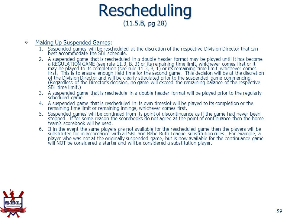 Rescheduling (11.5.B, pg 28) Making Up Suspended Games: