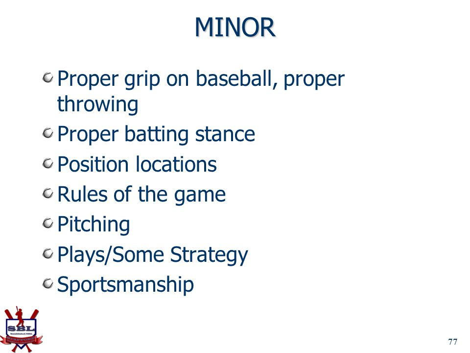 MINOR Proper grip on baseball, proper throwing Proper batting stance