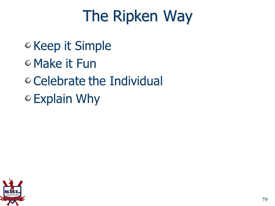 The Ripken Way Keep it Simple Make it Fun Celebrate the Individual