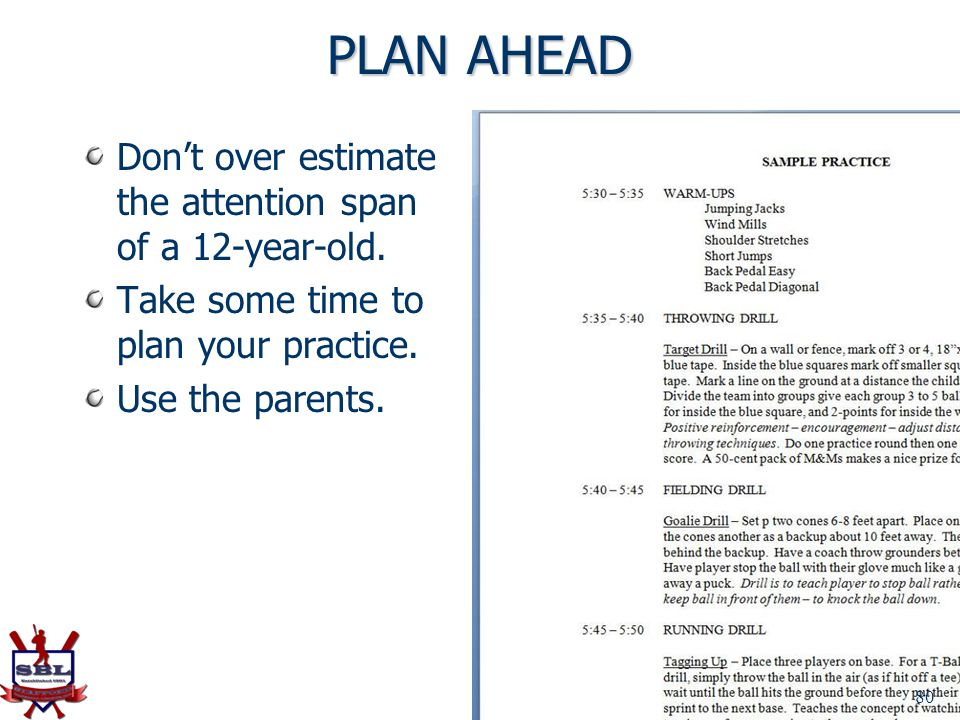 PLAN AHEAD Don't over estimate the attention span of a 12-year-old.