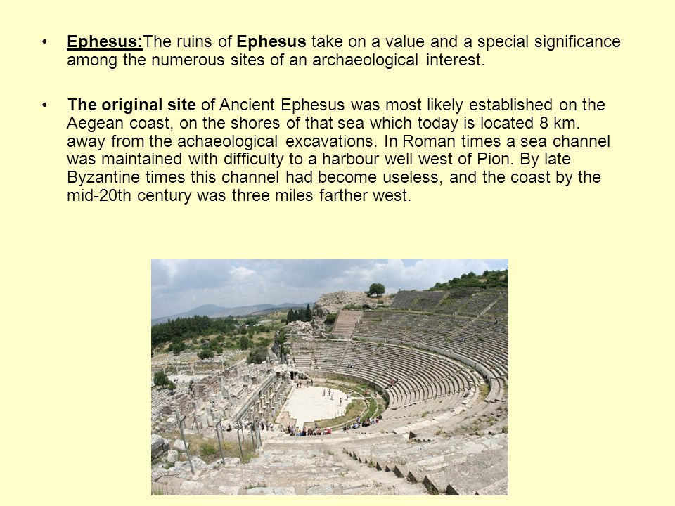 Ephesus:The ruins of Ephesus take on a value and a special significance among the numerous sites of an archaeological interest.