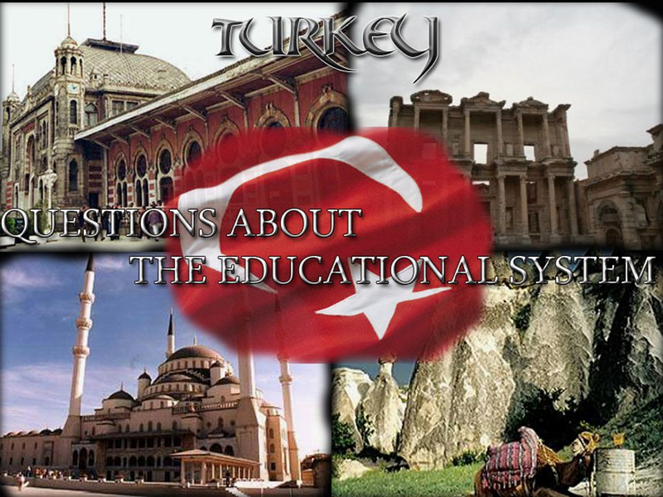 TURKEY Questions about the educational system