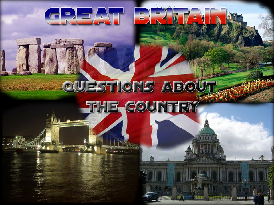 GREAT BRITAIN Questions about the country