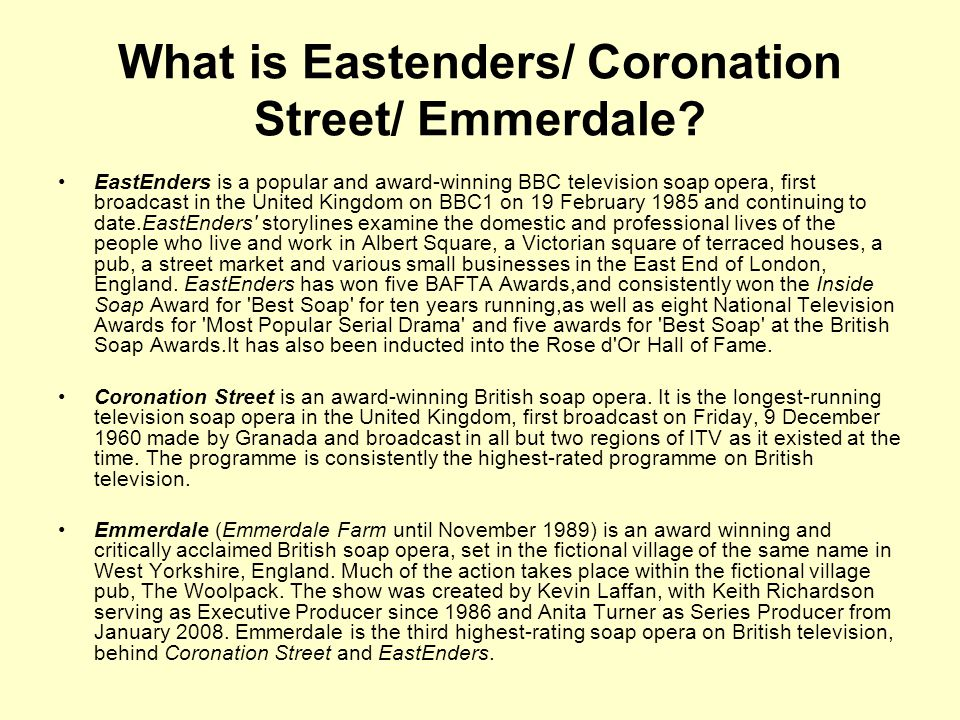 What is Eastenders/ Coronation Street/ Emmerdale