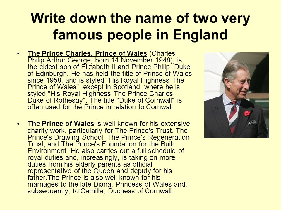 Write down the name of two very famous people in England