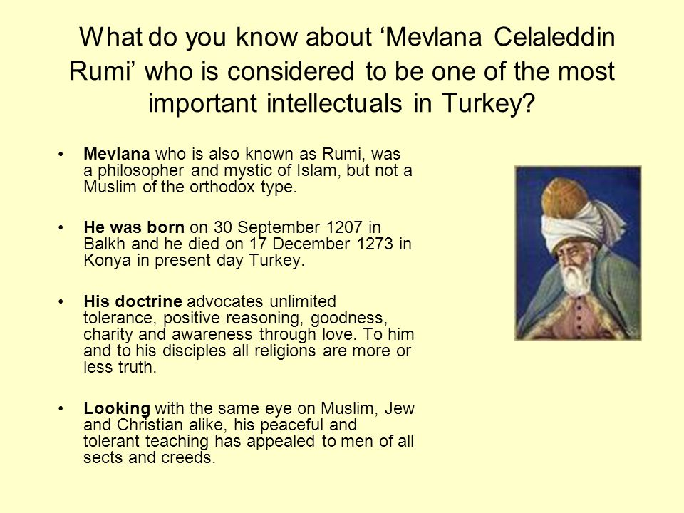 What do you know about 'Mevlana Celaleddin Rumi' who is considered to be one of the most important intellectuals in Turkey