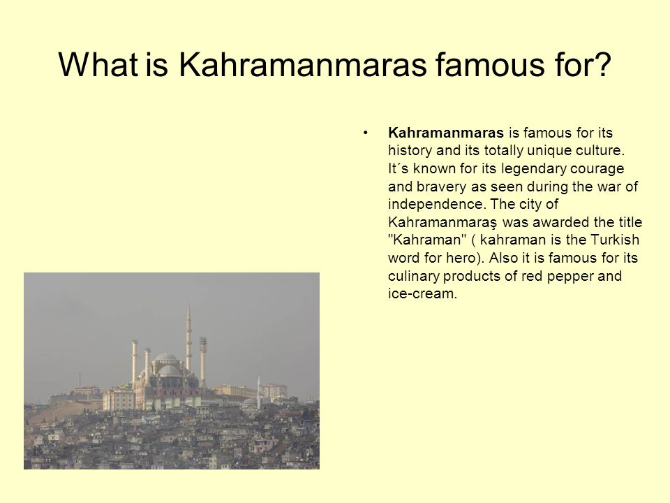What is Kahramanmaras famous for