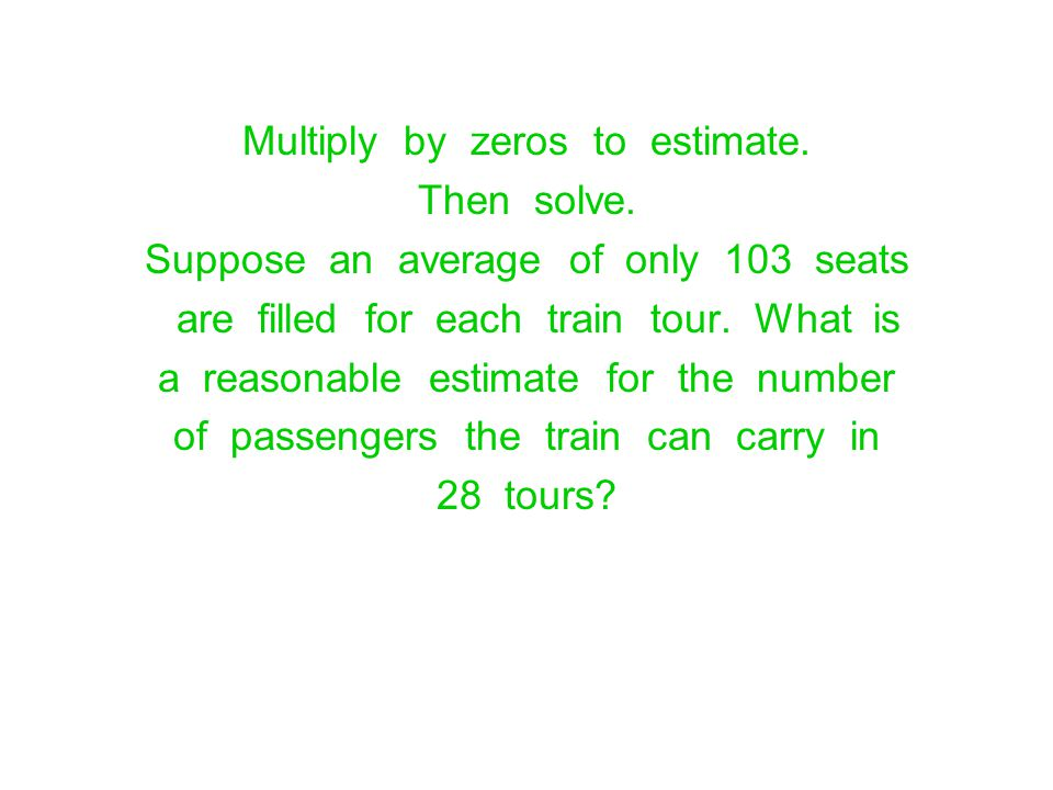 Multiply by zeros to estimate. Then solve.