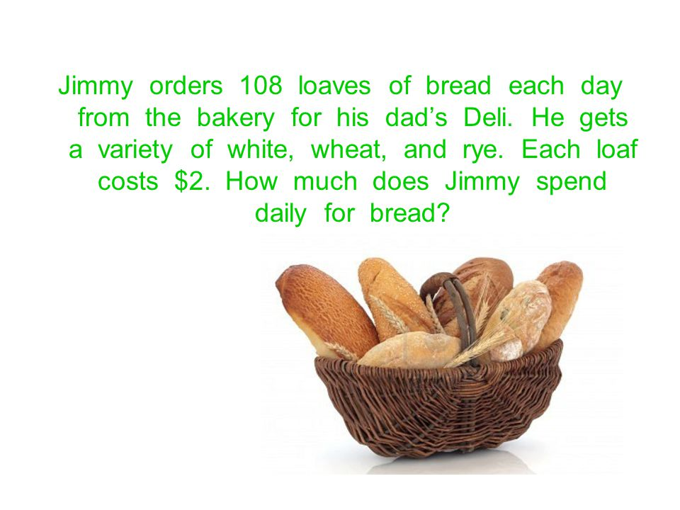 Jimmy orders 108 loaves of bread each day from the bakery for his dad's Deli.