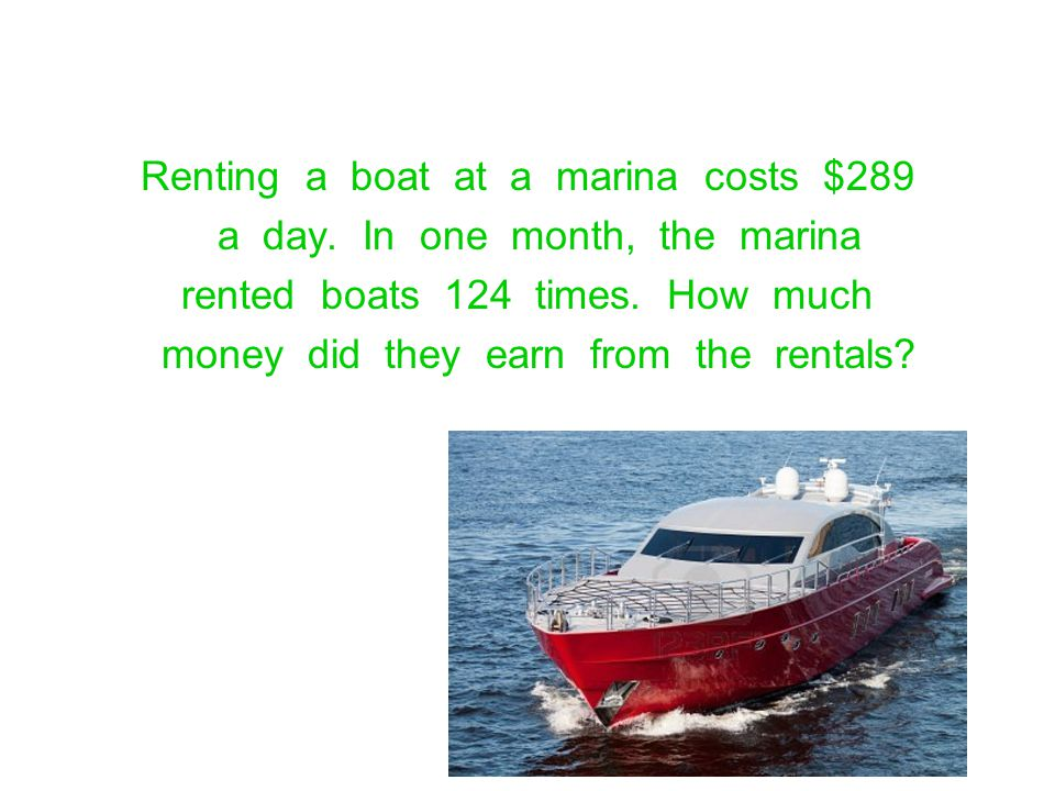Renting a boat at a marina costs $289 a day. In one month, the marina