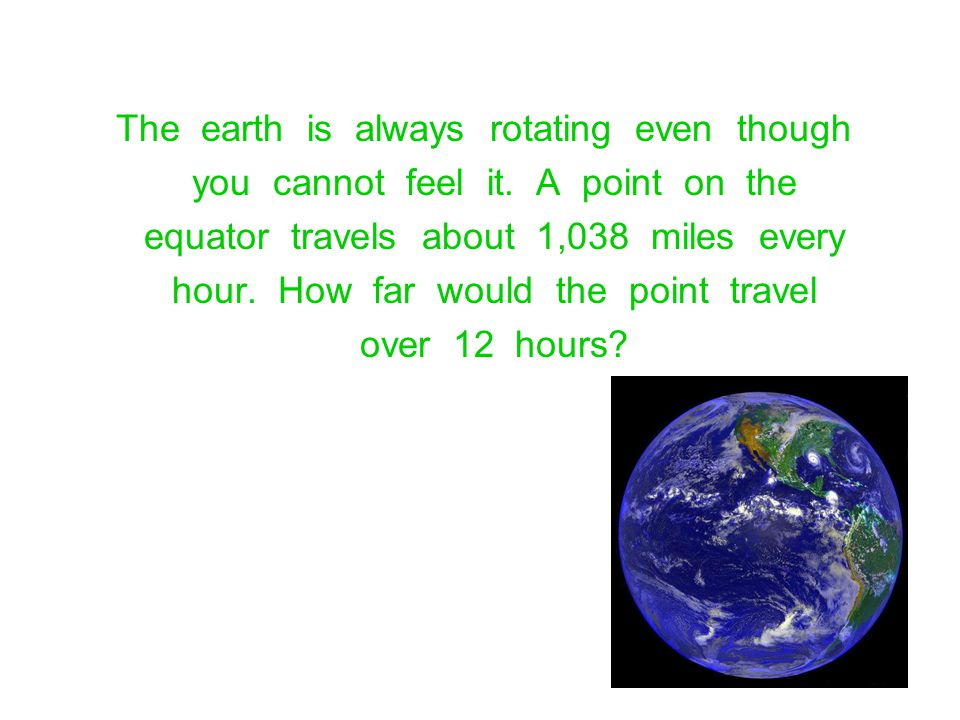 The earth is always rotating even though