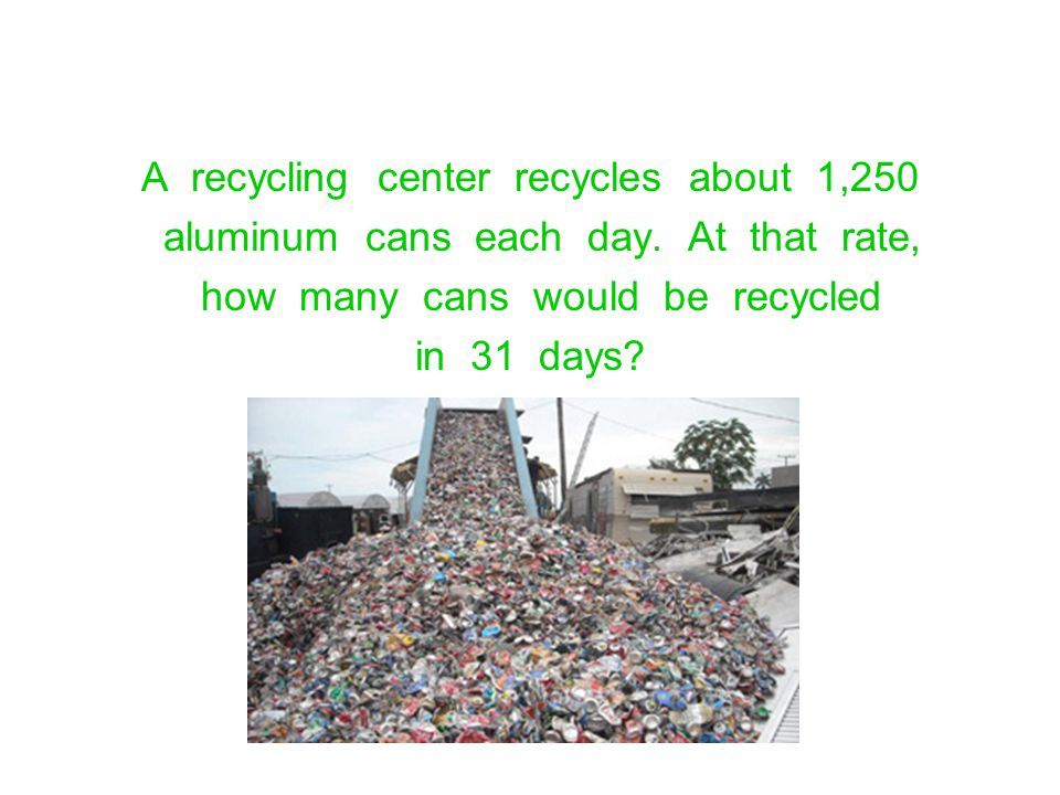 A recycling center recycles about 1,250