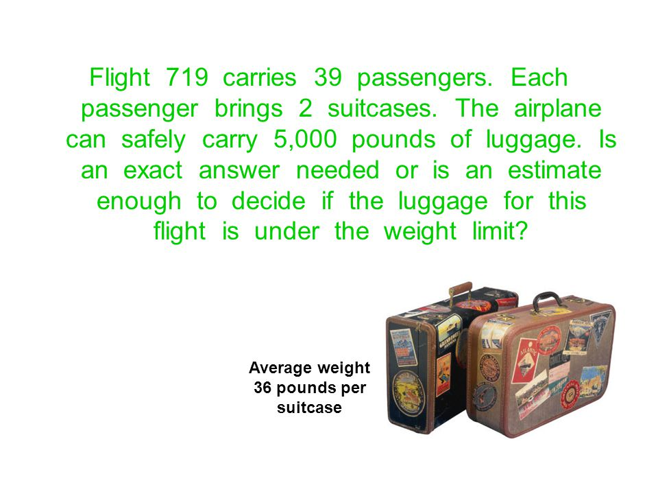 Flight 719 carries 39 passengers. Each passenger brings 2 suitcases