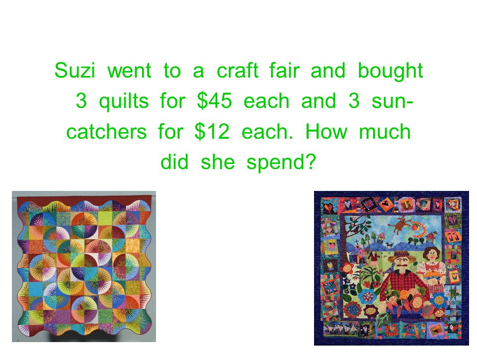 Suzi went to a craft fair and bought 3 quilts for $45 each and 3 sun-