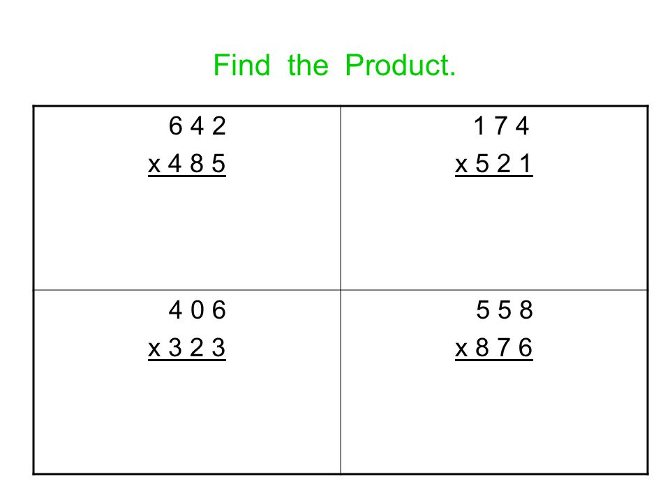 Find the Product. 6 4 2 x 4 8 5 1 7 4 x 5 2 1 4 0 6 x 3 2 3 5 5 8 x 8 7 6