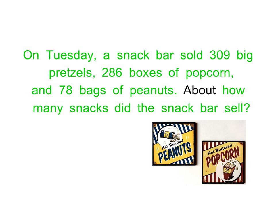 On Tuesday, a snack bar sold 309 big pretzels, 286 boxes of popcorn,