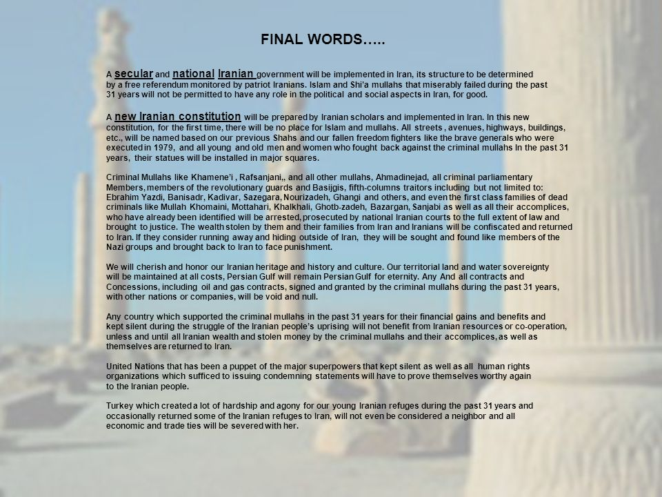 FINAL WORDS….. A secular and national Iranian government will be implemented in Iran, its structure to be determined.