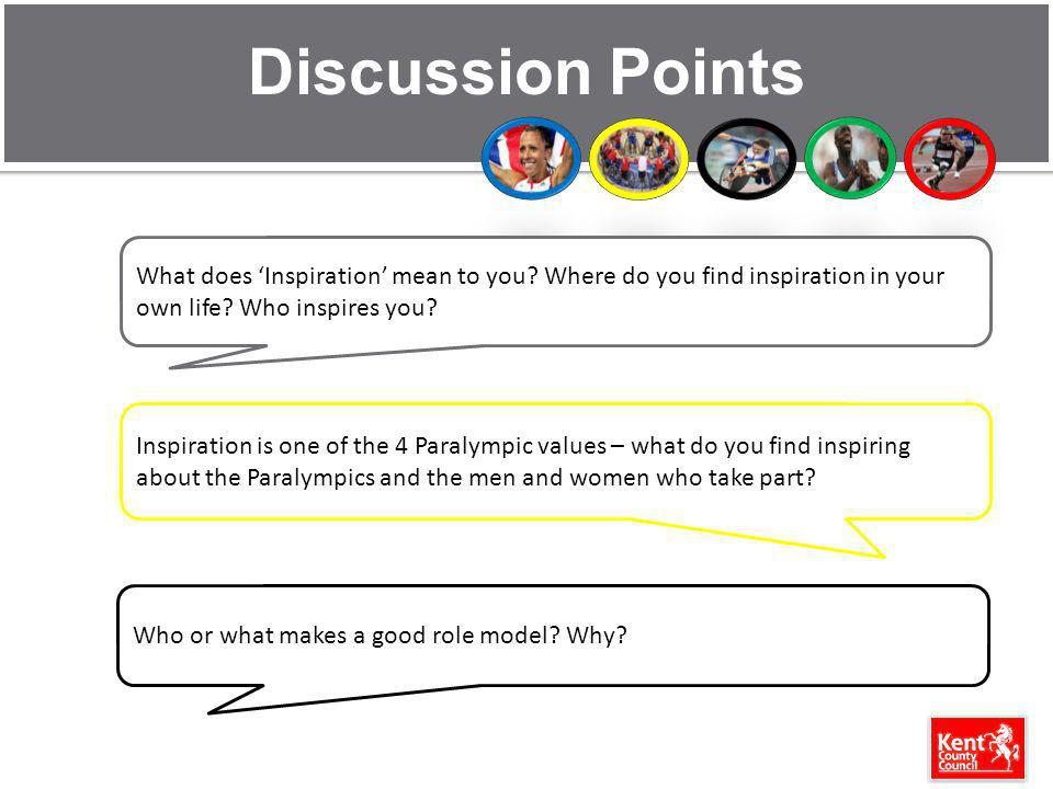 Discussion Points What does 'Inspiration' mean to you Where do you find inspiration in your own life Who inspires you