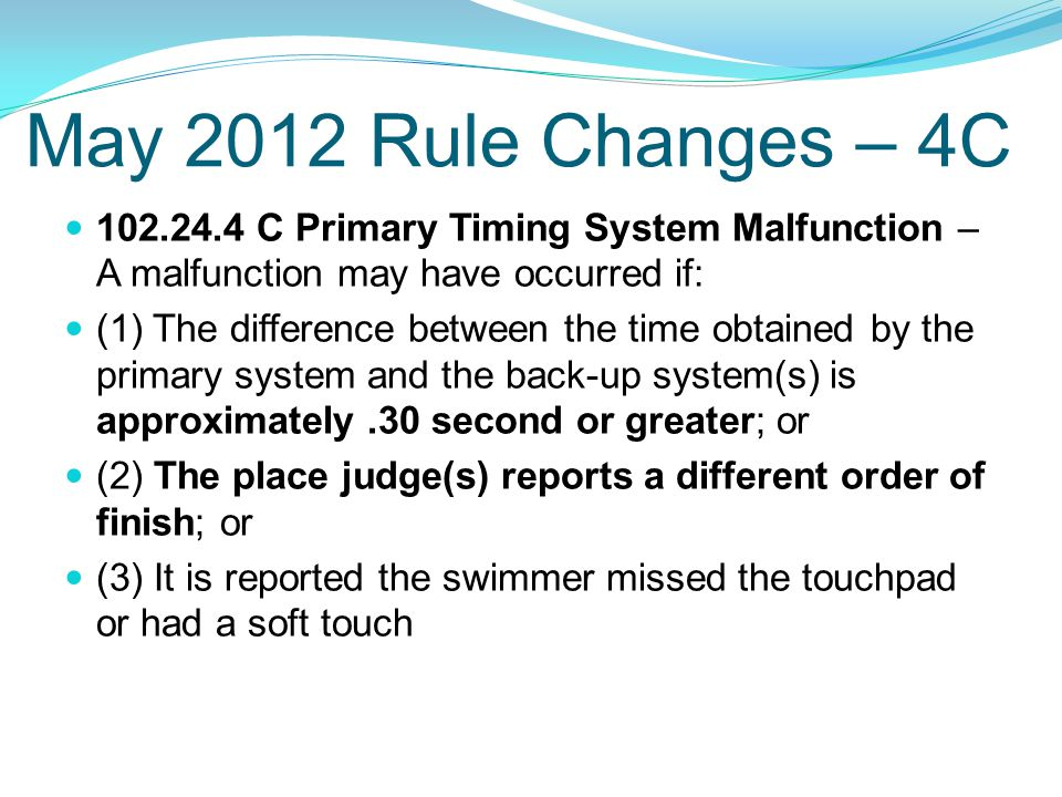 May 2012 Rule Changes – 4C 102.24.4 C Primary Timing System Malfunction – A malfunction may have occurred if: