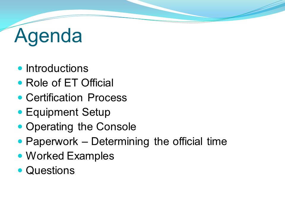 Agenda Introductions Role of ET Official Certification Process