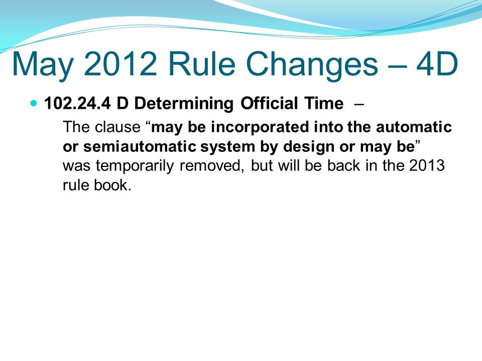 May 2012 Rule Changes – 4D 102.24.4 D Determining Official Time –