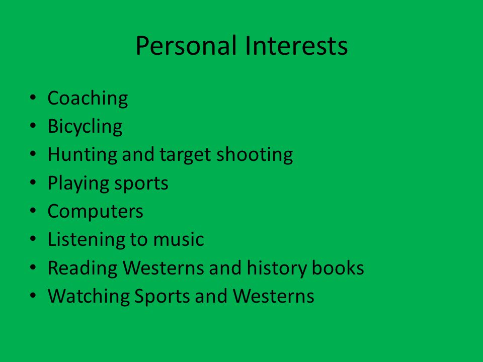 Personal Interests Coaching Bicycling Hunting and target shooting