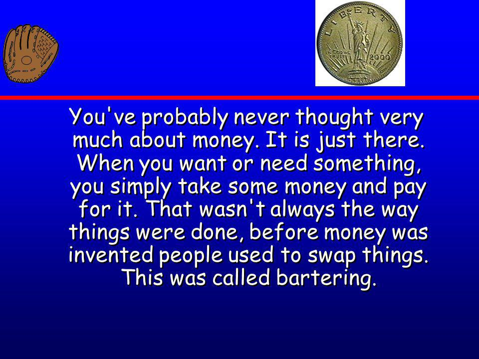 You ve probably never thought very much about money. It is just there