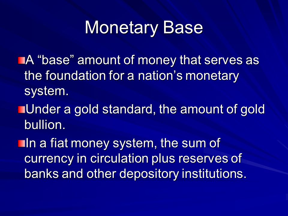 Monetary Base A base amount of money that serves as the foundation for a nation's monetary system.