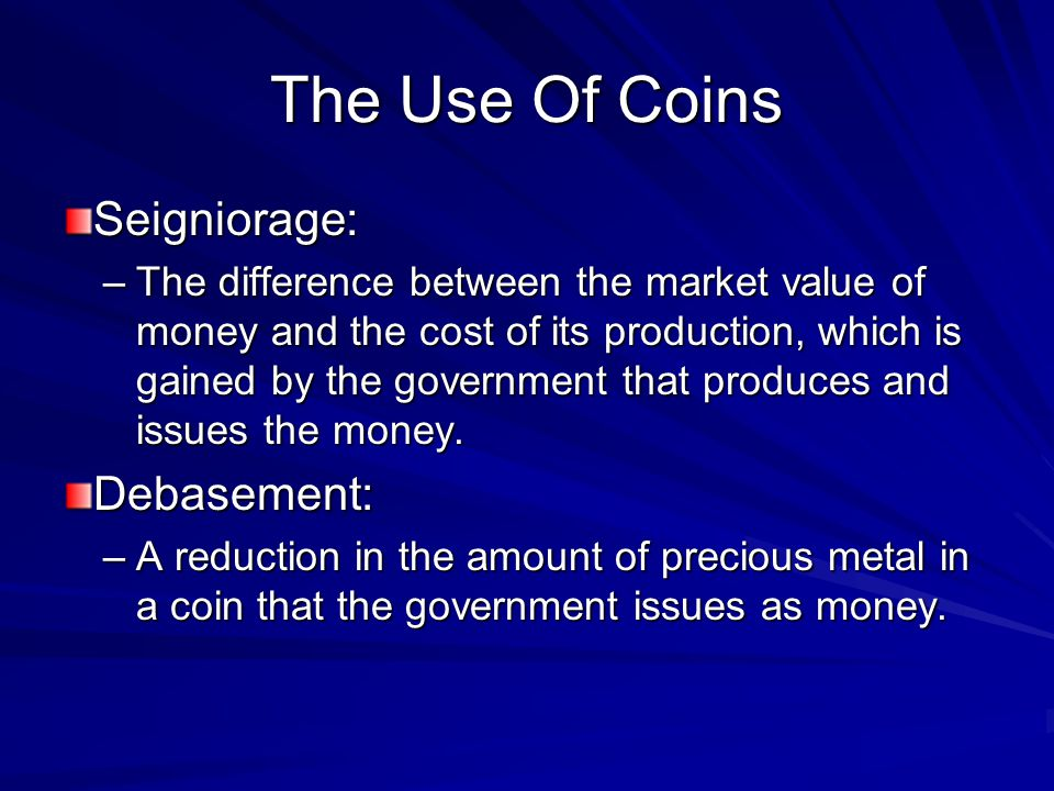 The Use Of Coins Seigniorage: Debasement: