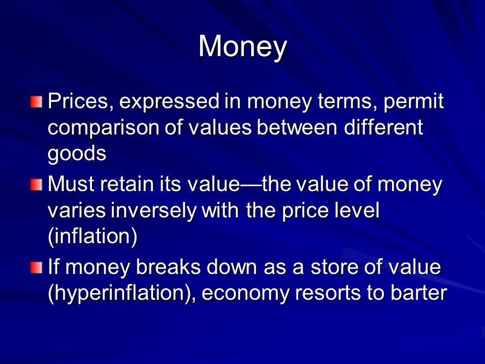 Money Prices, expressed in money terms, permit comparison of values between different goods.