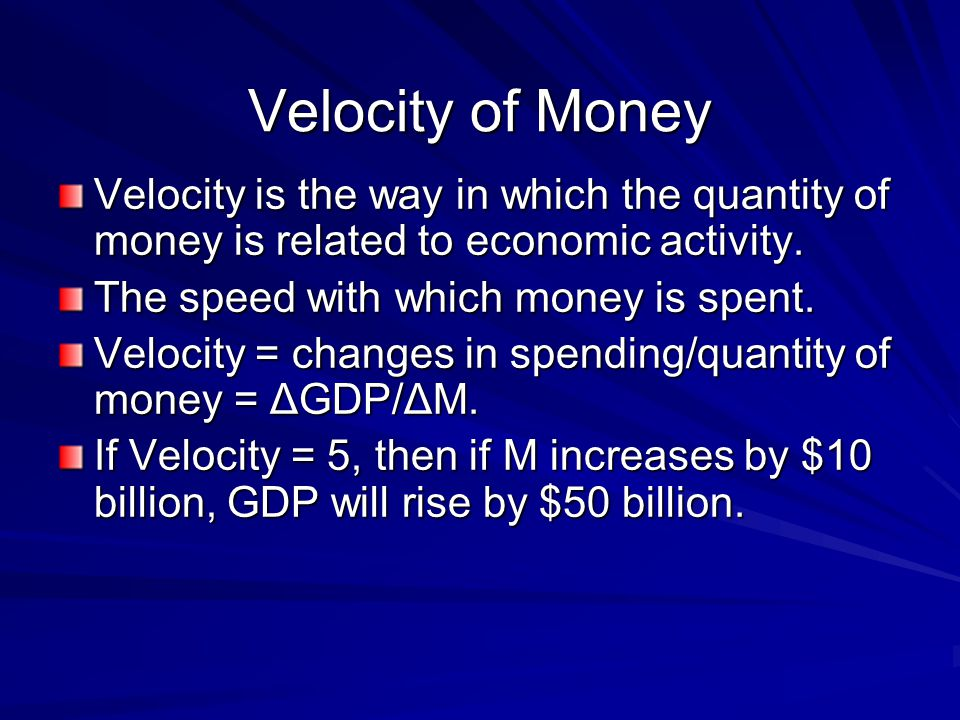 Velocity of Money Velocity is the way in which the quantity of money is related to economic activity.