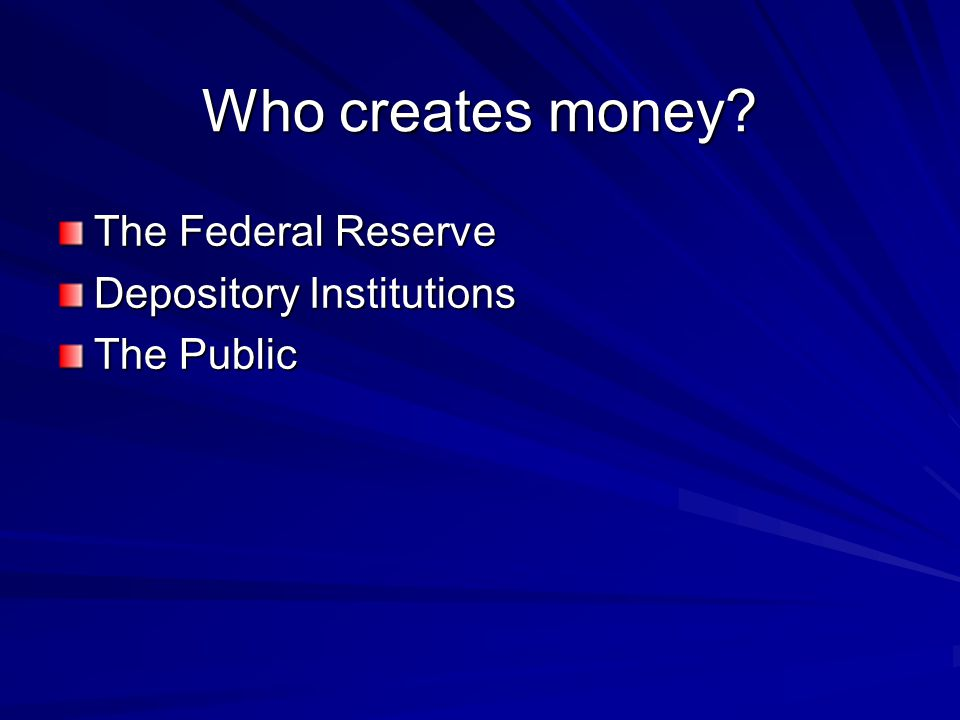 Who creates money The Federal Reserve Depository Institutions