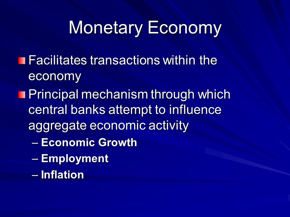Monetary Economy Facilitates transactions within the economy
