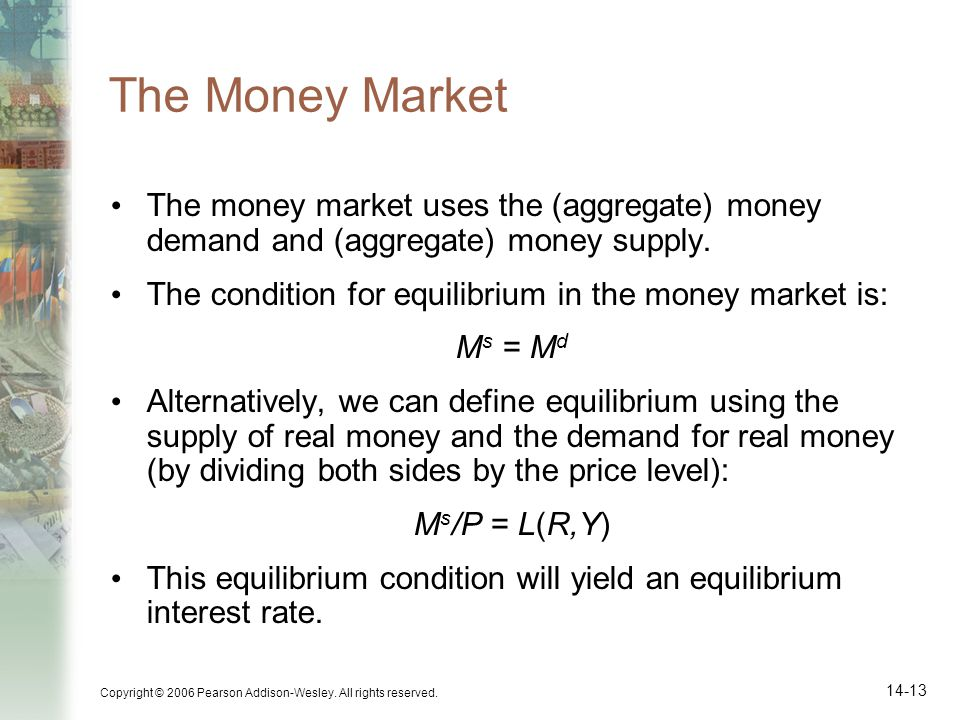 The Money Market The money market uses the (aggregate) money demand and (aggregate) money supply.