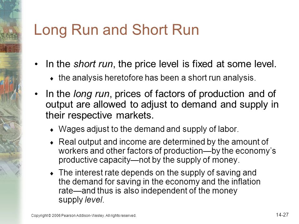 Long Run and Short Run In the short run, the price level is fixed at some level. the analysis heretofore has been a short run analysis.