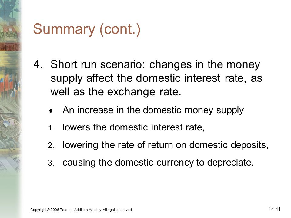 Summary (cont.) Short run scenario: changes in the money supply affect the domestic interest rate, as well as the exchange rate.