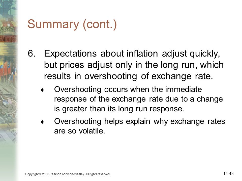 Summary (cont.) Expectations about inflation adjust quickly, but prices adjust only in the long run, which results in overshooting of exchange rate.
