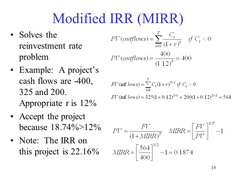 Modified IRR (MIRR) Solves the reinvestment rate problem